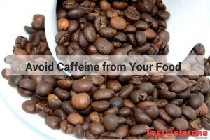 Avoid Caffeine from Your Food