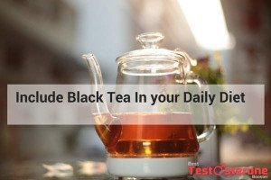 Include Black Tea In your Daily Diet